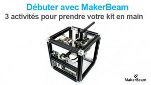 Débuter avec les kits de construction MakerBeam