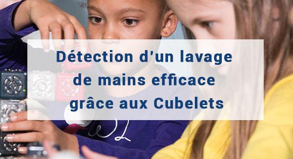 Détection d'un lavage de mains efficace, grâce aux Cubelets !